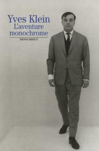 Denys Riout - Yves Klein - L'aventure monochrome.