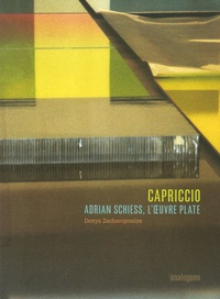 Denys Zacharopoulos - Capriccio - Adrian Schiess, l'oeuvre plate, édition bilingue français-anglais.