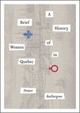 Denyse Baillargeon et W. Donald Wilson - A Brief History of Women in Quebec.