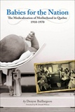 Denyse Baillargeon et W. Donald Wilson - Babies for the Nation - The Medicalization of Motherhood in Quebec, 1910-1970.