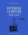 Denyse Baillargeon - Repenser la nation - L'histoire du suffrage féminin au Québec.