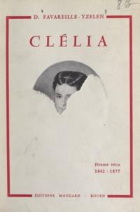 Denyse Favareille-Yzelen - Clélia - Ou Hors mariage seulement : drame vécu, 1842-1877.