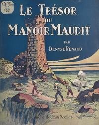 Denyse Renaud et Jean Scelles - Le trésor du manoir maudit.