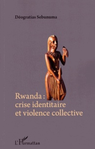 Déogratias Sebunuma - Rwanda : crise identitaire et violence collective.