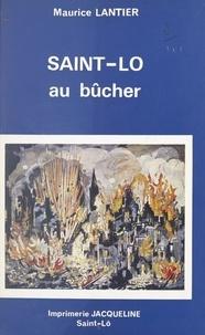 Département de la Manche et  Ville de Saint-Lô - Saint-Lo au bûcher - Le martyre d'une cité de Basse-Normandie pendant la Seconde Guerre mondiale (Juin-Juillet 1944).