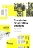 Département Loire-Atlantique - Construire l'innovation publique. Retour d'expérience du Département de Loire-Altlantique.