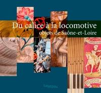 DEPARTEMENT SAONE ET LOIRE et  BARBARIN - Du calice à la locomotive - Objets de Saône-et-Loire.