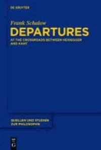 Departures - At the Crossroads between Heidegger and Kant.