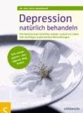 Depressionen natürlich behandeln - Mit behutsamen Schritten wieder zurück ins Leben. Mit allen wichtigen ergänzenden Behandlungen. Sich wieder spüren - den eigenen Weg finden.