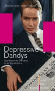 Depressive Dandys - Spielformen der Dekadenz in der Pop-Moderne.