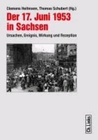 Der 17. Juni 1953 in Sachsen - Ursachen, Ereignis, Wirkung und Rezeption.