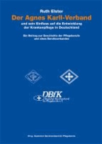 Der Agnes Karll-Verband und sein Einfluss auf die Entwicklung der Krankenpflege in Deutschland - Ein Beitrag zur Geschichte der Pflegeberufe und eines Berufsverbandes.