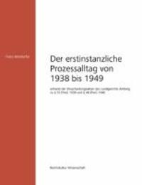 Der allgemeine erstinstanzliche Prozessalltag von 1938 bis 1949 - anhand der Ehescheidungsakten des Landgerichts Amberg zu § 55 EheG 1938 und § 48 EheG 1946.