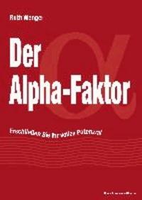 Der Alpha-Faktor - Erschließen Sie Ihr volles Potenzial.