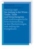 Der Anfang in der Wüste - Täufer, Taufe und Versuchung Jesu - Eine traditionsgeschichtliche Untersuchung zu den Überlieferungen vom Anfang des Evangeliums.