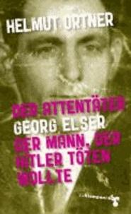 Der Attentäter Georg Elser - Der Mann, der Hitler töten wollte.