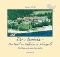 Der Auerhahn - Das Hotel am Schluchsee im Schwarzwald - Ein Haus und seine Geschichte.
