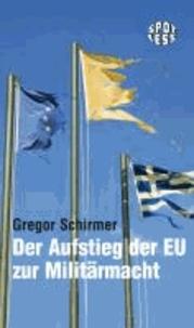 Der Aufstieg der EU zur Militärmacht - Eine politisch-juristische Streitschrift.