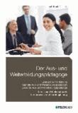 Der Aus- und Weiterbildungspädagoge, Lehrbuch 1 - Lern- und Arbeitsmethodik, Lernprozesse und Lernbegleitung.