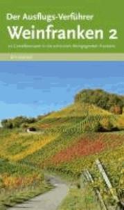 Der Ausflugs-Verführer Weinfranken 2 - 20 Genießertouren in die schönsten Weingegenden Frankens.
