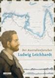 Der Australienforscher Ludwig Leichhardt - Spuren eines Verschollenen.