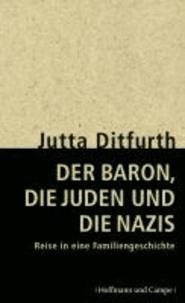 Der Baron, die Juden und die Nazis - Reise in eine Familiengeschichte.