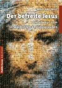 Der befreite Jesus - Unterwegs zum erwachsenen Christusglauben.