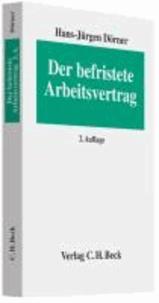 Der befristete Arbeitsvertrag - Eine systematische Darstellung des Befristungsrechts.