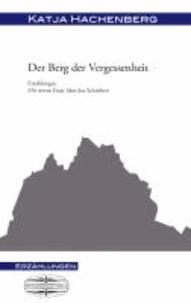 Der Berg der Vergessenheit - Erzählungen mit einem Essay u¨ber das Schreiben.