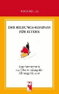 Der Bildungskompass für Eltern - Eine Streitschrift zur Überwindung der Bildungsditktatur.