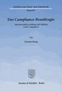 Der Compliance-Beauftragte - Arbeitsrechtliche Stellung und Funktion in der Compliance.