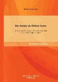 """Der Dandy als fiktiver Autor: Christian Krachts """"Faserland"""" als dandyistische Selbstinszenierung des Autors."""
