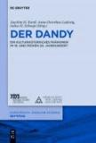 """Der Dandy als kulturhistorisches Phänomen - """"Leben als Kunstwerk"""" im 19. und frühen 20. Jahrhundert."""