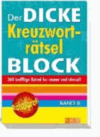Der dicke Kreuzworträtselblock 08 - 360 knifflige Rätsel für immer und überall.