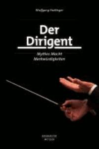 Der Dirigent - Mythos - Macht - Merkwürdigkeiten.