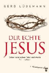 Der echte Jesus - Seine historischen Taten und Worte. Ein Lesebuch.