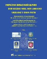 Der eigene Weg der Ukraine / Ukraine's own part - Unabhängigkeit und Kooperation - Der eigene Weg der Ukraine zum Rechtsstaat - / Independence and Cooperation - Ukraine's own Path toward the Rule of Law -.