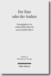 """Der Eine oder der Andere - """"Gott"""" in der klassischen deutschen Philosophie und im Denken der Gegenwart."""