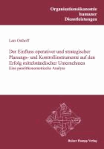 Der Einfluss operativer und strategischer Planungs- und Kontrollinstrumente auf den Erfolg mittelständischer Unternehmen - Eine panelökonometrische Analyse.