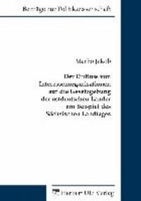 Der Einfluss von Interessenorganisationen auf die Gesetzgebung der ostdeutschen Länder am Beispiel des Sächsischen Landtages.