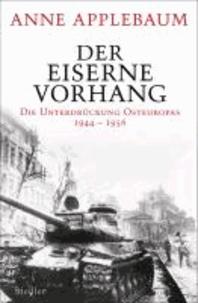 Der Eiserne Vorhang - Die Unterdrückung Osteuropas 1944-1956.