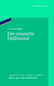 Der erinnerte Halbmond - Islam und Nationalismus auf der Iberischen Halbinsel im 19. und 20. Jahrhundert.