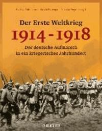 Der Erste Weltkrieg 1914 - 1918 - Der deutsche Aufmarsch in ein kriegerisches Jahrhundert.