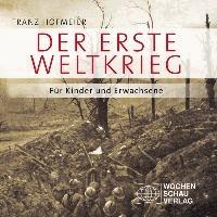 Der Erste Weltkrieg - Für Kinder und Erwachsene.
