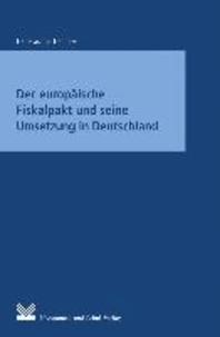 Der europäische Fiskalpakt und seine Umsetzung in Deutschland - Darstellung.