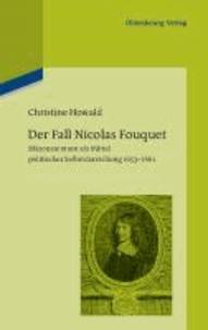 Der Fall Nicolas Fouquet - Mäzenatentum als Mittel politischer Selbstdarstellung 1653-1661.