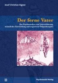 Der ferne Vater - Zur Psychoanalyse von Vatererfahrung, männlicher Entwicklung und negativem Ödipuskomplex.