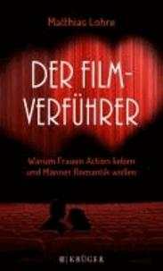Der Film-Verführer - Warum Frauen Action lieben und Männer Romantik wollen.