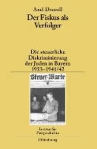 Der Fiskus als Verfolger - Die steuerliche Diskriminierung der Juden in Bayern 1933-1941/42.