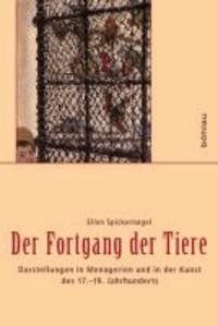 Der Fortgang der Tiere - Darstellungen in Menagerien und in der Kunst des 17.-19. Jahrhunderts.